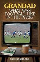 Grandad, What Was Football Like in the 1970s? by Richard Crooks, NEW Book, FREE