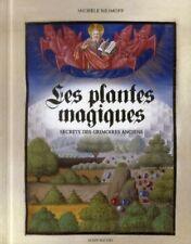 Les plantes magiques - Secrets des grimoires anciens - Michèle Bilimoff