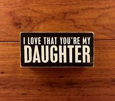 I LOVE THAT YOU'RE MY DAUGHTER wooden box sign 5-1/2x2-1/2 Primitives by Kathy