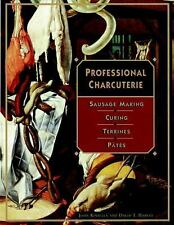 Professional Charcuterie: Sausage Making, Curing, Terrines, and Ptes