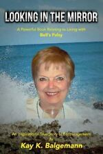 Looking in the Mirror : A Powerful Book Relatig to Living with Bell's Palsy...