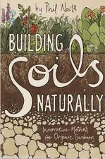 Building Soils Naturally: Innovative Methods for Organic Gardeners by Phil Nauta