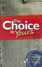 The Choice Is Yours : The 7 Habits Activity Guide for Teens by Stephen R....