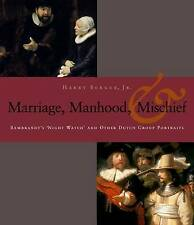 Manhood, Marriage, and Mischief: Rembrandt's  Night Watch  and Other Dutch Group Portraits by Harry Berger (Hardback, 2006)