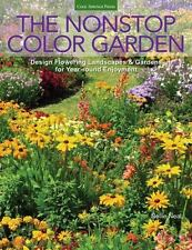 The Nonstop Color Garden: Design Flowering Landscapes & Gardens for Year-Round E