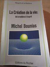 Michel Bounias: La Création de la Vie: de la matière à l'esprit/ Ed. du Rocher