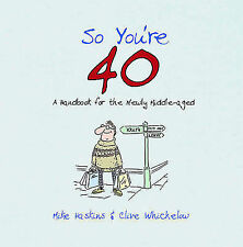 So You're 40: A Handbook for the Newly Middle-Aged by Mike Haskins, Clive Wichel