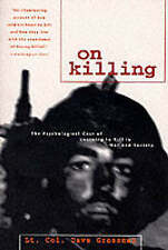 On Killing: The Psychological Cost of Learning to Kill in War and Society, Gross