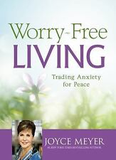 Worry-Free Living : Trading Anxiety for Peace by Joyce Meyer (2016, Hardcover)