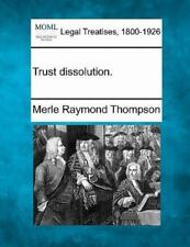 Trust Dissolution.: By Merle Raymond Thompson