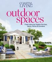Book - Coastal Living Outdoor Spaces: Fresh Ideas for Stylish Porches, Decks