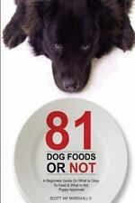 81 Dog Foods... or Not : A Beginners Guide on What Is Okay to Feed and What...