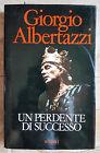 ALBERTAZZI GIORGIO, UN PERDENTE DI SUCCESSO - BIOGRAFIA 1° EDIZ 1988 RIZZOLI