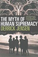 Myth of Human Supremacy, Paperback by Jensen, Derrick, Brand New, Free shippi...