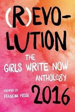(R)evolution : The Girls Write Now 2016 Anthology: By Now, Girls Write