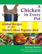 A Chicken in Every Pot : Global Recipes for the World's Most Popular Bird by...