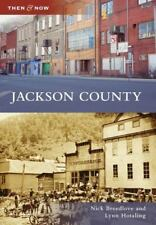Then and Now: Jackson County by Lynn Hotaling and Nick Breedlove (2009,...
