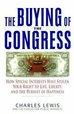 The Buying of the Congress : How Special Interests Have Stolen Your Right to...