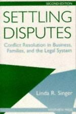 Settling Disputes: Conflict Resolution In Business, Families, And The Legal Syst