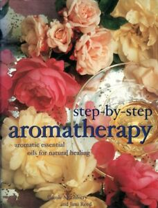Step-By-Step Aromatherapy Aromatic Essential Oils Natural Healing & Massage Book