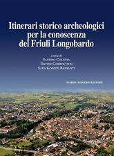Itinerari storico archeologici per la conoscenza del Friuli Longobardo
