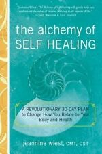 Alchemy of Self Healing: A Revolutionary 30 Day Plan to Change How You Relate to