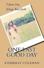 Eelings' Rare Earth: One Last Good Day : Volume One, Eelings' Rare Earth by...