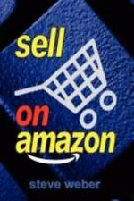 Sell on Amazon : A Guide to Amazon's Marketplace, Seller Central, and...