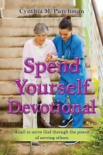 Spend Yourself Devotional by Cynthia M. Parchman (2015, Paperback)