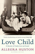 Love Child: A Memoir of Family Lost and Found by Allegra Huston New Book