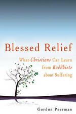 Blessed Relief: What Christians Can Learn from Buddhists about Suffering,Gordon