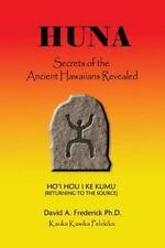 Huna : Secrets of the Ancient Hawaiians Revealed by David Frederick (2016,...