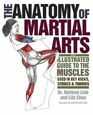 The Anatomy of Martial Arts : An Illustrated Guide to the Muscles Used for...