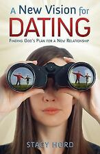 A New Vision for Dating: Finding God's Plan for a New Relationship, Stacy Hord