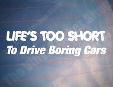 LIFE'S TOO SHORT TO DRIVE BORING CARS Funny Car/Window/Bumper Vinyl Sticker