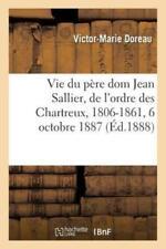 Vie Du P?Re Dom Jean Sallier, De L'ordre Des Chartreux, 1806-1861