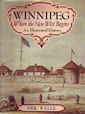 WINNIPEG: WHERE THE NEW WEST BEGINS Illustrated History