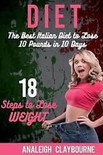 Diet Best Italian Diet Lose 10 Pounds in 10 Days - 18 Ste by Claybourne Analeigh