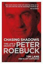 Chasing Shadows: The Life and Death of Peter Roebuck by Tim Lane, Elliot...