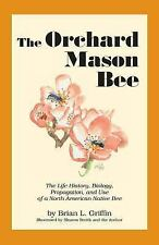 The Orchard Mason Bee: The Life History, Biology, Propagation, and Use of a Nort