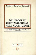 Bartolozzi Batignani DAI PROGETTI CRISTIANO-SOCIALI ALLA COSTITUENTE = TAVIANI