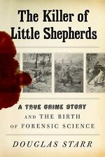 The Killer of Little Shepherds: A True Crime Story and the Birth of Forensic Sc