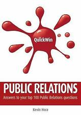 Quick Win Public Relations : Answers to Your Top 100 Public Relations...