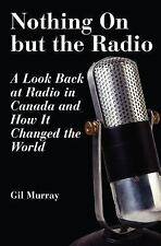 Nothing On but the Radio: A Look Back at Radio in Canada and How It-ExLibrary