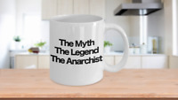 The Myth The Legend The Anarchist Coffee Mug Funny Gift for Dad Mom Libertarian