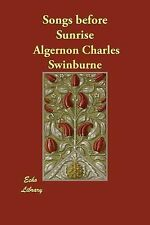 Songs Before Sunrise by Algernon Charles Swinburne (2007, Paperback)