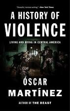 A History of Violence : Living and Dying in Central America by Oscar Martinez (…