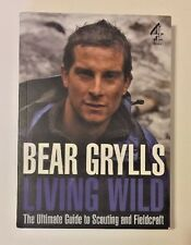 Bear Grylls: Living Wild, The Ultimate Guide To Scouting And Fieldcraft