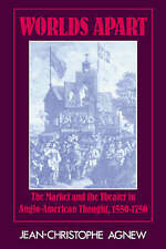 Worlds Apart: The Market and the Theater in Anglo-American Thought, 1550 - 1750,