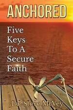 NEW Anchored: Five Keys to a Secure Faith by Dr. Steve McVey